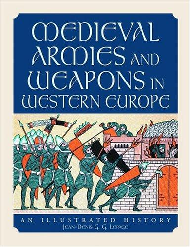 Lepage, Jean-Denis GG - Medieval Armies and Weapons in Western Europe~An Illustrated History