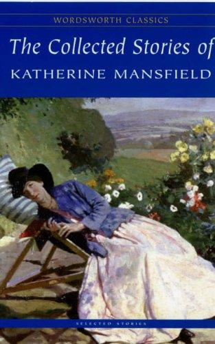 The Collected Stories of Katherine Mansfield (Wordsworth Classics) (Wordsworth Classics)