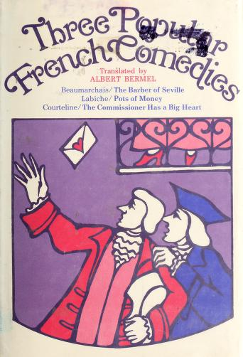 Cover of: Three popular French comedies | translations and notes by Albert Bermel.