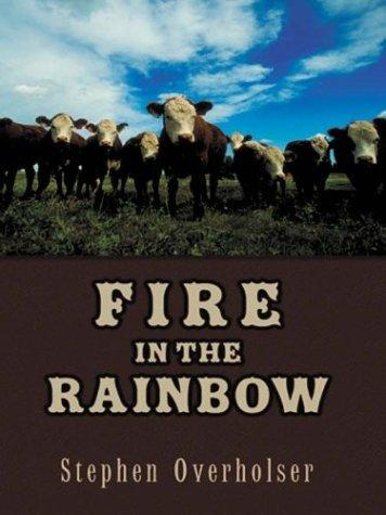 Fire in the rainbow by Stephen Overholser