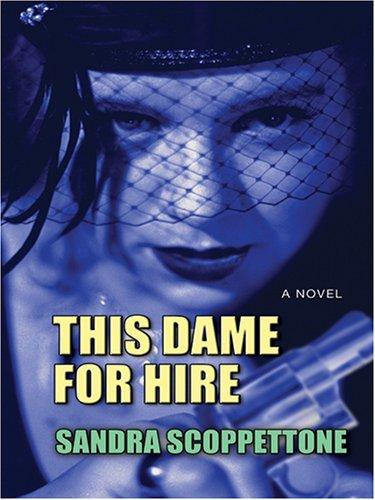 This Dame For Hire by Sandra Scopperttone