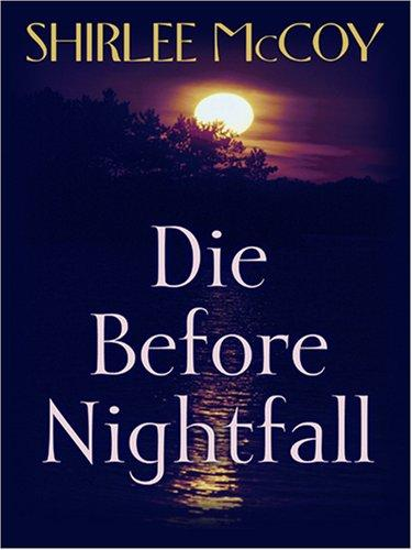 Die Before Nightfall (The Lakeview Series #2) by Shirlee McCoy