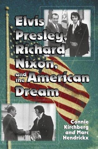 Elvis Presley, Richard Nixon, and the American dream by Connie Kirchberg