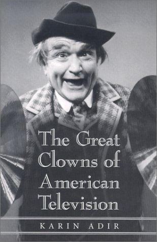 The Great Clowns of American Television (McFarland Classics) by Karin Adir