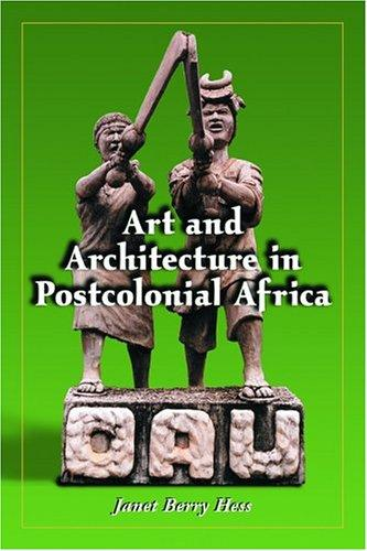 Art and architecture in postcolonial Africa by Janet Berry Hess
