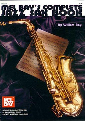 Mel Bay Complete Jazz Sax Book by William Bay