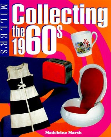 Miller's collecting the 1960s by Madeleine Marsh