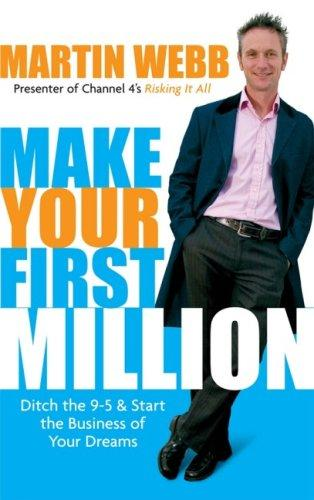 Make Your First Million by Martin Webb