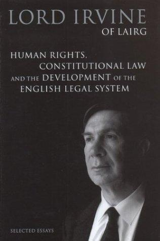 Human rights, constitutional law, and the development of the English legal system by Irvine of Lairg, Alexander Andrew Mackay Irvine Baron